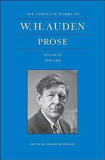 The Complete Works of W. H. Auden : Prose: 1956-1962 v. IV - W. H. Auden