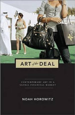 Art of the Deal : Contemporary Art in a Global Financial Market - Noah Horowitz