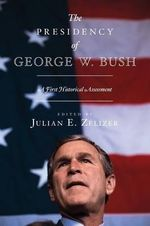 The Presidency of George W. Bush : A First Historical Assessment