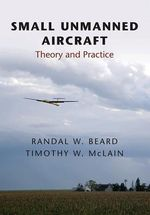 Small Unmanned Aircraft : Theory and Practice - Randal W. Beard