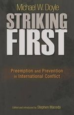 Striking First : Preemption and Prevention in International Conflict - Michael W. Doyle