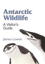Antarctic Wildlife : A Visitor's Guide - James Lowen