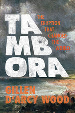 Tambora : The Eruption That Changed the World - Gillen D'Arcy Wood