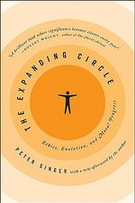 The Expanding Cirle : Ethics, Evolution, and Moral Progress - Peter Singer