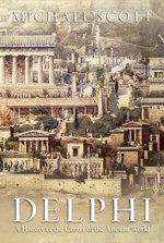 Delphi : A History of the Center of the Ancient World - Michael Scott