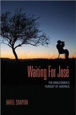 Waiting for Jose : The Minutemen's Pursuit of America - Harel Shapira