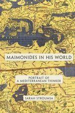 Maimonides in His World : Portrait of a Mediterranean Thinker - Sarah Stroumsa