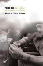 Prison Religion : Faith-Based Reform and the Constitution - Winnifred Fallers Sullivan