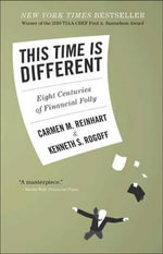This Time is Different : Eight Centuries of Financial Folly - Carmen M. Reinhart