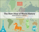 The New Atlas of World History : Global Events at a Glance - John Haywood