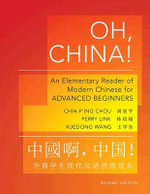 Oh, China! : An Elementary Reader of Modern Chinese for Advanced Beginners - Chih-p'ing Chou