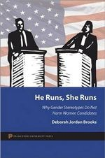 He Runs, She Runs : Why Gender Stereotypes Do Not Harm Women Candidates - Deborah Jordan Brooks