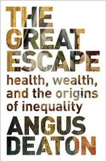 The Great Escape : Health, Wealth, and the Origins of Inequality - Angus Deaton