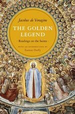 The Golden Legend : Readings on the Saints -  de Voragine