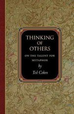 Thinking of Others : On the Talent for Metaphor - Ted Cohen