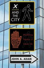 X and the City : Modeling Aspects of Urban Life - John A. Adam