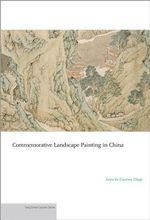 Commemorative Landscape Painting in China : Publications of the Department of Art & Archaeology, Princeton University - Anne de Coursey Clapp