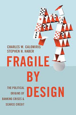 Fragile by Design : The Political Origins of Banking Crises and Scarce Credit - Charles W. Calomiris