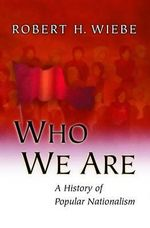 Who We are : A History of Popular Nationalism - Robert H. Wiebe