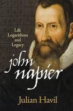 John Napier : Life, Logarithms, and Legacy - Julian Havil
