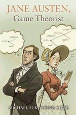 Jane Austen, Game Theorist : The Politics of Constitutional Authority - Michael Suk-Young Chwe