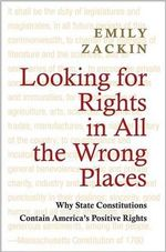Looking for Rights in All the Wrong Places : Why State Constitutions Contain? America's Positive Rights - Emily Zackin
