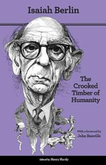 The Crooked Timber of Humanity : Chapters in the History of Ideas - Isaiah Berlin