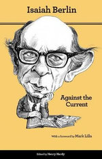 Against the Current : Essays in the History of Ideas - Isaiah Berlin