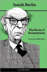 The Roots of Romanticism : Politics, Humanity, and the Philology of Care - Isaiah Berlin