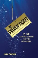 The Golden Ticket : P, NP, and the Search for the Impossible - Lance Fortnow