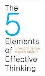 The 5 Elements of Effective Thinking : An Invitation to Effective Thinking - Edward B. Burger