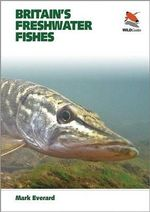 Britain's Freshwater Fishes : An Introduction to Mechanisms, Methods, and Models - Dr. Mark Everard