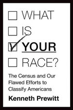 What is Your Race? : The Census and Our Flawed Efforts to Classify Americans - Kenneth Prewitt