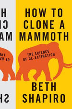 How to Clone a Mammoth : The Science of De-Extinction - Beth Shapiro