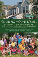 Climbing Mount Laurel : The Struggle for Affordable Housing and Social Mobility in an American Suburb - Douglas S. Massey