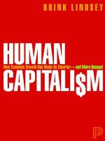 Human Capitalism : How Economic Growth Has Made Us Smarter--and More Unequal - Brink Lindsey