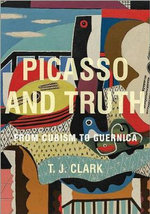 Picasso and Truth : From Cubism to Guernica - T. J. Clark