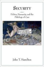 Security : Politics, Humanity, and the Philology of Care - John T. Hamilton
