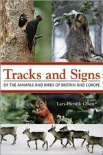 Tracks and Signs of the Animals and Birds of Britain and Europe : The World's Best Bird Migration Sites - Lars-Henrik Olsen
