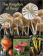 The Kingdom of Fungi : An Illuatrated Guide to Varieties, Cultivation and... - Jens H. Petersen