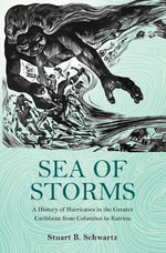 Sea of Storms : A History of Hurricanes in the Greater Caribbean from Columbus to Katrina - Stuart B. Schwartz