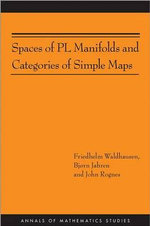 Spaces of PL Manifolds and Categories of Simple Maps : Proceedings of the 2009 Villa De Leyva Summer Scho... - Friedhelm Waldhausen