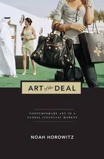 Art of the Deal : Contemporary Art in a Global Financial Market - Noah Horowitz