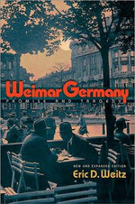 Weimar Germany : Promise and Tragedy - Eric D. Weitz