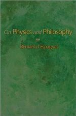 On Physics and Philosophy - Bernard d' Espagnat