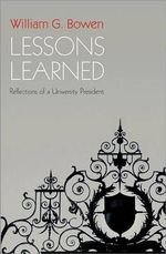 Lessons Learned : Reflections of a University President - William G. Bowen