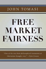 Free Market Fairness : Chapters in the History of Ideas - John Tomasi