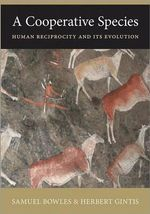 A Cooperative Species : Human Reciprocity and Its Evolution - Samuel Bowles