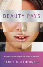 Beauty Pays : Why Attractive People are More Successful - Daniel S. Hamermesh