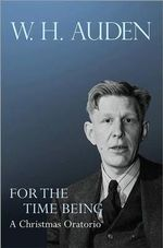 For the Time Being : A Christmas Oratorio - W. H. Auden